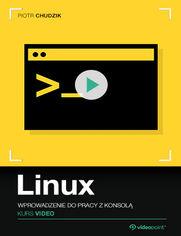 Okładka - Linux. Kurs video. Wprowadzenie do pracy z konsolą