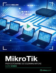 Okładka - Mikrotik. Kurs video. Przygotowanie do egzaminu MTCRE