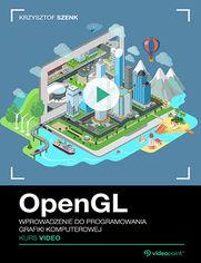 Okładka - OpenGL. Kurs video. Wprowadzenie do programowania grafiki komputerowej