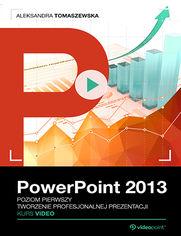 Okładka - PowerPoint 2013. Kurs video. Poziom pierwszy. Tworzenie profesjonalnej prezentacji