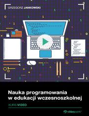 Nauka programowania w edukacji wczesnoszkolnej. Kurs video.