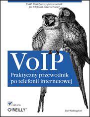 VoIP. Praktyczny przewodnik po telefonii internetowej