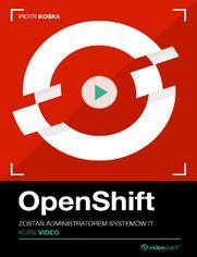 Okładka - OpenShift. Kurs video. Zostań administratorem s...