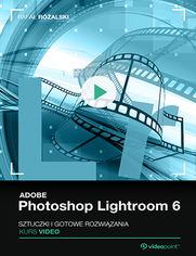 Okładka - Adobe Photoshop Lightroom 6. Kurs video. Sztuczki i gotowe rozwiązania