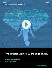 Okładka - Programowanie w PostgreSQL. Kurs video. Analiza...