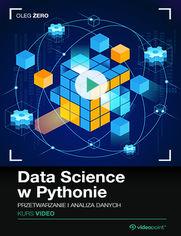 Okładka - Data Science w Pythonie. Kurs video. Przetwarza...