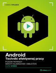 Okładka - Android. Techniki efektywnej pracy. Kurs video. Poziom pierwszy. Skróty klawiszowe i biblioteki
