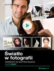 Okładka - Światło w fotografii. Warsztaty ze Scottem Kelby. Kurs video
