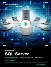 Okładka - Microsoft SQL Server. Tworzenie baz danych i zarządzanie nimi. Kurs video