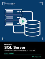 Okładka - Microsoft SQL Server. Kurs video. Tworzenie zaa...