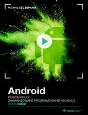Okładka - Android. Kurs video. Poziom drugi. Zaawansowane programowanie aplikacji