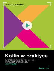 Okładka - Kotlin w praktyce. Kurs video. Tworzenie aplika...