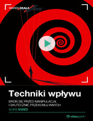 Okładka - Techniki wpływu. Kurs video. Broń się przed manipulacją i skutecznie przekonuj innych