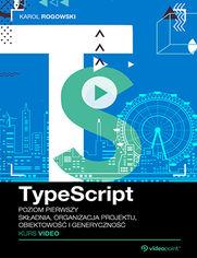 Okładka - TypeScript. Kurs video. Poziom pierwszy. Składnia, organizacja projektu, obiektowość i generyczność