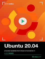 Ubuntu 20.04. Kurs video. Zostań administratorem systemów IT