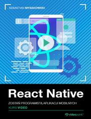 Okładka - React Native. Kurs video. Zostań programistą ap...