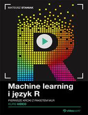 Okładka - Machine learning i język R. Kurs video. Pierwsz...