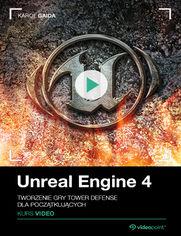 Okładka - Unreal Engine 4. Kurs video. Tworzenie gry Towe...