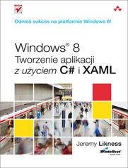 Ok�adka ksi��ki Windows 8. Tworzenie aplikacji z u�yciem C# i XAML