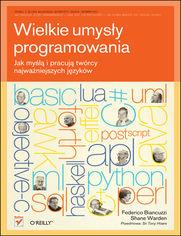 Ok�adka ksi��ki Wielkie umys�y programowania. Jak my�l� i pracuj� tw�rcy najwa�niejszych j�zyk�w