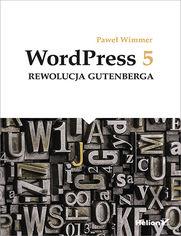 WordPress 5. Rewolucja Gutenberga