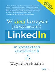 Ok�adka ksi��ki W sieci korzy�ci. Jak wykorzysta� LinkedIn w kontaktach zawodowych