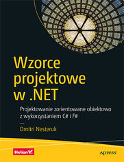 Wzorce projektowe w .NET. Projektowanie zorientowane obiektowo z wykorzystaniem C# i F#
