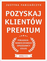 Pozyskaj klientów premium. Poradnik nowoczesnego sprzedawcy usług