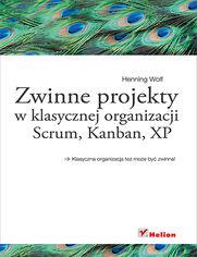 Ok�adka ksi��ki Zwinne projekty w klasycznej organizacji. Scrum, Kanban, XP