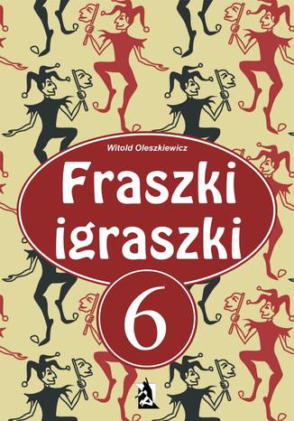 Okładka książki/ebooka Fraszki igraszki 6