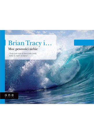 Okładka książki/ebooka Brian Tracy i Moc pewności siebie