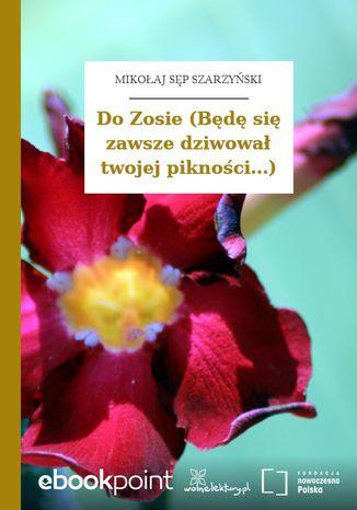 Okładka książki/ebooka Do Zosie (Będę się zawsze dziwował twojej pikności...)