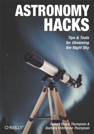 Okładka książki/ebooka Astronomy Hacks. Tips and Tools for Observing the Night Sky