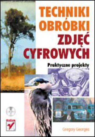 Okładka książki/ebooka Techniki obróbki zdjęć cyfrowych. Praktyczne projekty