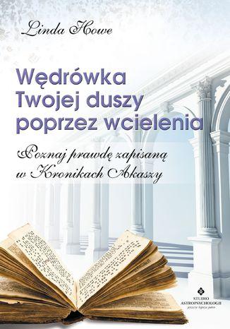 Okładka książki/ebooka Wędrówka Twojej duszy poprzez wcielenia. Poznaj prawdę zapisaną w Kronikach Akaszy