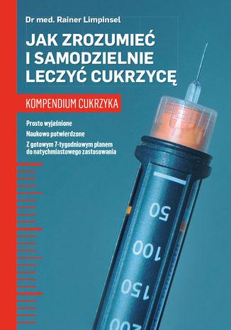 Okładka książki/ebooka Jak zrozumieć i samodzielnie leczyć cukrzycę. Kompendium cukrzyka