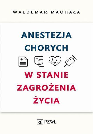 Okładka książki/ebooka Anestezja chorych w stanie zagrożenia życia