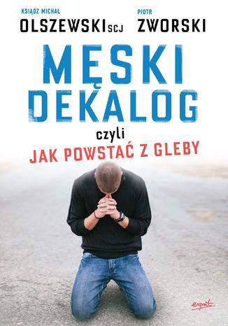 Okładka książki/ebooka Męski dekalog czyli jak powstać z gleby
