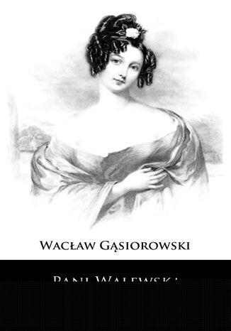 Okładka książki/ebooka Pani Walewska. Powieść historyczna z epoki napoleońskiej