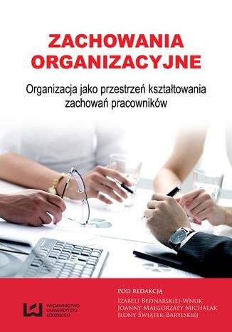 Okładka książki/ebooka Zachowania organizacyjne. Organizacja jako przestrzeń kształtowania zachowań pracowników