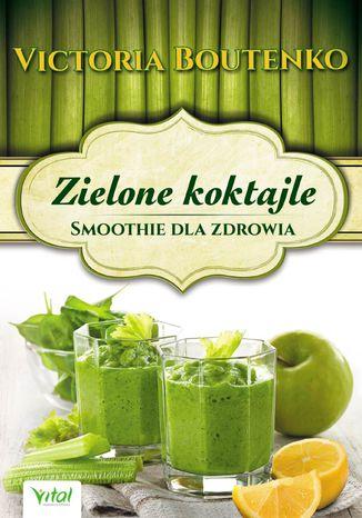 Okładka książki/ebooka Zielone koktajle. Smoothie dla zdrowia