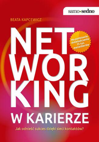 Okładka książki/ebooka Samo Sedno - Networking w karierze. Jak odnieść sukces dzięki sieci kontaktów?