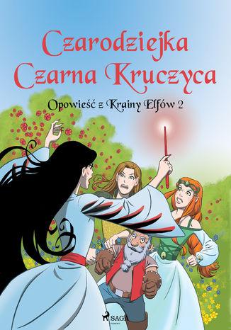 Okładka książki/ebooka Opowieść z Krainy Elfów 2 - Czarodziejka Czarna Kruczyca