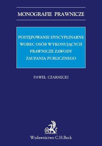 Okładka książki/ebooka Postępowanie dyscyplinarne wobec osób wykonujących prawnicze zawody zaufania publicznego