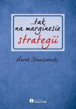 Okładka książki/ebooka ...tak na marginesie strategii