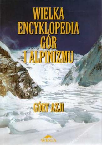 Okładka książki/ebooka Wielka Encyklopedia Gór i Alpinizmu. Tom II: Góry Azji