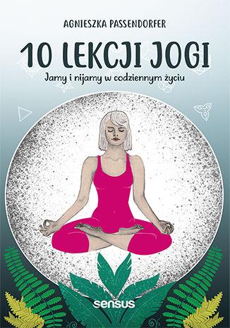 Okładka książki/ebooka 10 lekcji jogi. Jamy i nijamy w codziennym życiu