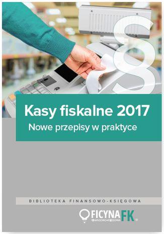 Okładka książki/ebooka Kasy fiskalne 2017. Nowe przepisy w praktyce