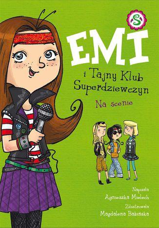 Okładka książki/ebooka Emi i Tajny Klub Superdziewczyn. Na scenie