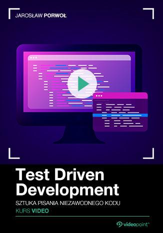 Okładka książki/ebooka Test Driven Development. Kurs video. Sztuka pisania niezawodnego kodu